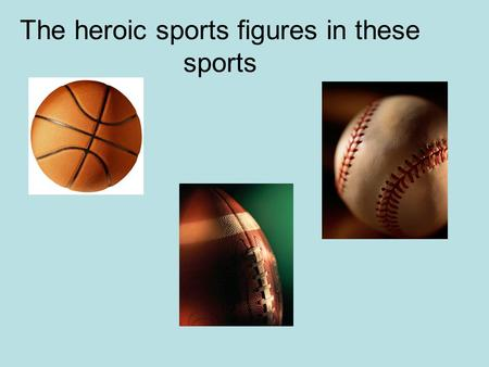 The heroic sports figures in these sports. Basketball.