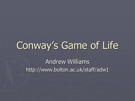 Conway's Game of Life Andrew Williams