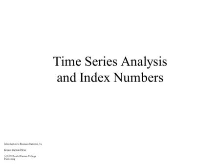 Time Series Analysis and Index Numbers Introduction to Business Statistics, 5e Kvanli/Guynes/Pavur (c)2000 South-Western College Publishing.