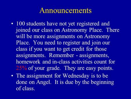 Announcements 100 students have not yet registered and joined our class on Astronomy Place. There will be more assignments on Astronomy Place. You need.