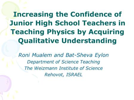 Increasing the Confidence of Junior High School Teachers in Teaching Physics by Acquiring Qualitative Understanding Roni Mualem and Bat-Sheva Eylon Department.