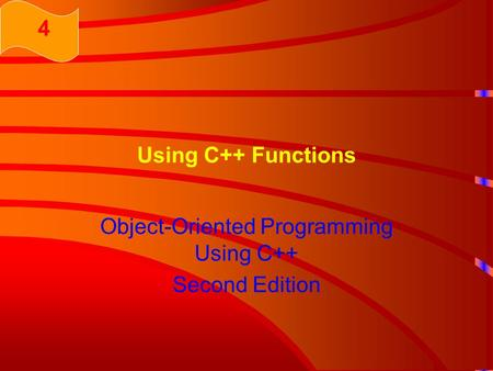 Using C++ Functions Object-Oriented Programming Using C++ Second Edition 4.