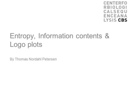 Entropy, Information contents & Logo plots By Thomas Nordahl Petersen.