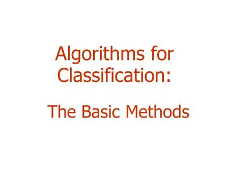 Algorithms for Classification: The Basic Methods.