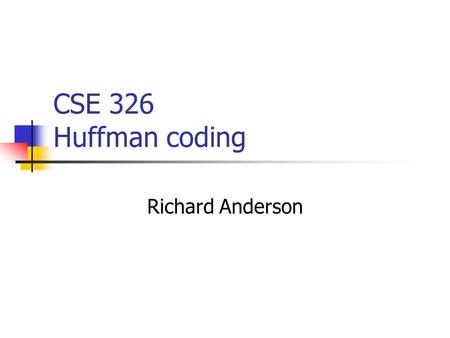 CSE 326 Huffman coding Richard Anderson. Coding theory Conversion, Encryption, Compression Binary coding Variable length coding A B C D E F.
