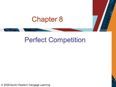 Chapter 8 Perfect Competition © 2009 South-Western/ Cengage Learning.