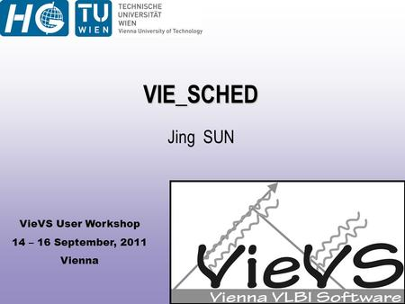 VieVS User Workshop 14 – 16 September, 2011 Vienna VIE_SCHED Jing SUN.