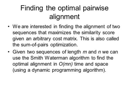 Finding the optimal pairwise alignment We are interested in finding the alignment of two sequences that maximizes the similarity score given an arbitrary.