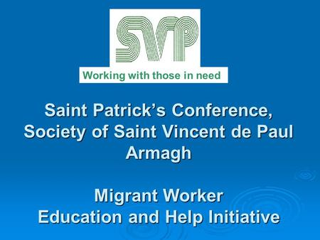 Saint Patrick's Conference, Society of Saint Vincent de Paul Armagh Migrant Worker Education and Help Initiative Working with those in need.