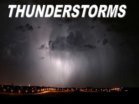 Types of Thunderstorms 1.Airmass or Ordinary Cell Thunderstorms 2.Supercell / Severe Thunderstorms Limited wind shear Often form along shallow boundaries.