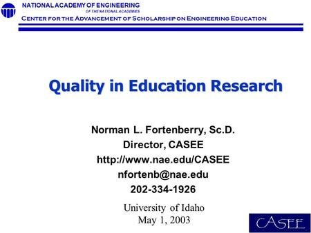 NATIONAL ACADEMY OF ENGINEERING OF THE NATIONAL ACADEMIES Center for the Advancement of Scholarship on Engineering Education Quality in Education Research.