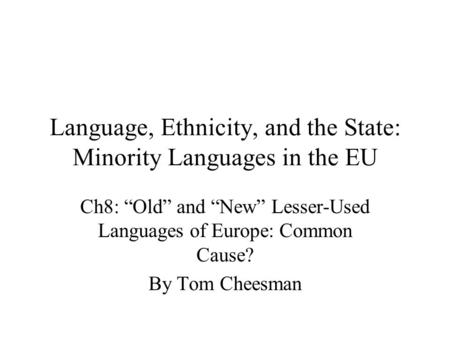 "Language, Ethnicity, and the State: Minority Languages in the EU Ch8: ""Old"" and ""New"" Lesser-Used Languages of Europe: Common Cause? By Tom Cheesman."