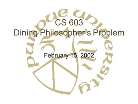 CS 603 Dining Philosopher's Problem February 15, 2002.