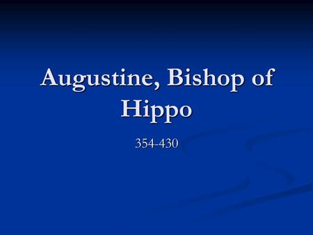 Augustine, Bishop of Hippo 354-430. Background North Africa North Africa Home of Perpetua and Felicity (Carthage) Home of Perpetua and Felicity (Carthage)