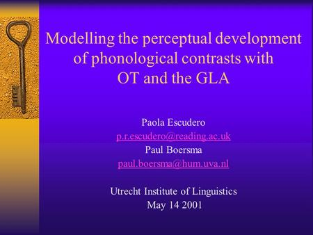 Modelling the perceptual development of phonological contrasts with OT and the GLA Paola Escudero Paul Boersma