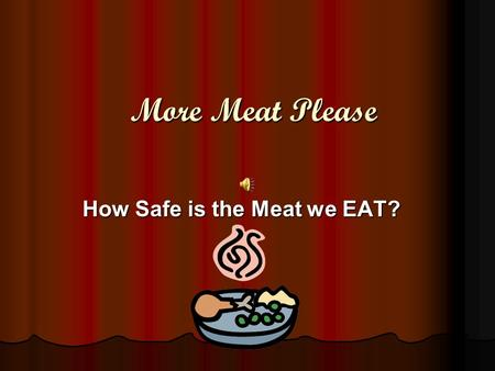 More Meat Please How Safe is the Meat we EAT? KWL Chart What do you already know about the meat packing industry? Enclosed in your packet you will find.