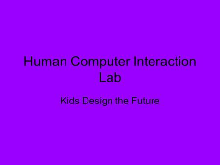 Human Computer Interaction Lab Kids Design the Future.