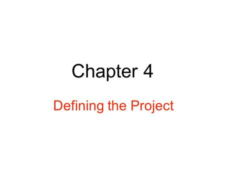 Chapter 4 Defining the Project. NEED FOR DEFINING PROJECTS One Project, small Many small projects, or large one –Yes.