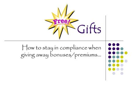 Gifts How to stay in compliance when giving away bonuses/premiums…