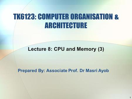 TK6123: COMPUTER ORGANISATION & ARCHITECTURE Lecture 8: CPU and Memory (3) 1 Prepared By: Associate Prof. Dr Masri Ayob.