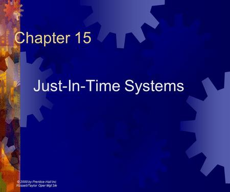 © 2000 by Prentice-Hall Inc Russell/Taylor Oper Mgt 3/e Chapter 15 Just-In-Time Systems.