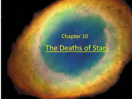 The Deaths of Stars Chapter 10. Evolution off the Main Sequence: Expansion into a Red Giant Hydrogen in the core completely converted into He: H burning.