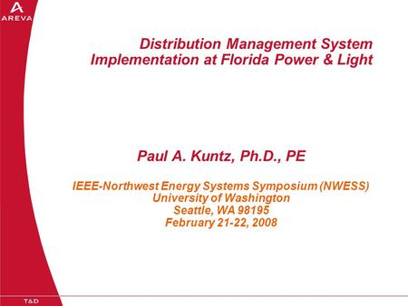 Distribution Management System Implementation at Florida Power & Light Paul A. Kuntz, Ph.D., PE IEEE-Northwest Energy Systems Symposium (NWESS) University.