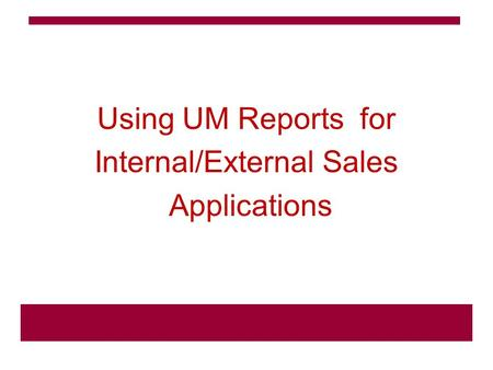 Using UM Reports for Internal/External Sales Applications.