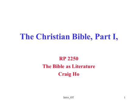 Intro_OT1 The Christian Bible, Part I, RP 2250 The Bible as Literature Craig Ho.