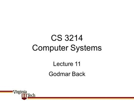 CS 3214 Computer Systems Godmar Back Lecture 11. Announcements Stay tuned for Exercise 5 Project 2 due Sep 30 Auto-fail rule 2: –Need at least Firecracker.