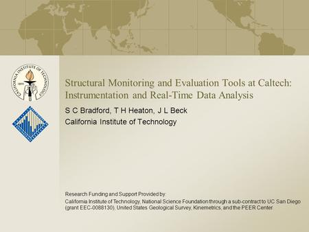 Structural Monitoring and Evaluation Tools at Caltech: Instrumentation and Real-Time Data Analysis S C Bradford, T H Heaton, J L Beck California Institute.