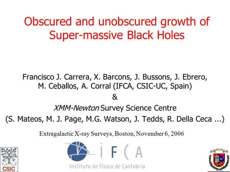 Obscured and unobscured growth of Super-massive Black Holes Francisco J. Carrera, X. Barcons, J. Bussons, J. Ebrero, M. Ceballos, A. Corral (IFCA, CSIC-UC,