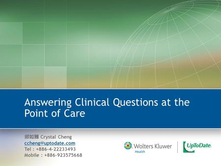 Answering Clinical Questions at the Point of Care 鄭如雅 Crystal Cheng Tel : +886-4-22233493 Mobile : +886-923575668.