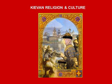 KIEVAN RELIGION & CULTURE. PRE-CHRISTIAN EAST SLAV SOCIETY  Practiced animistic paganism  deified nature, many gods & spirits  worshipped women's reproductive.