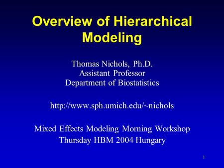 1 Overview of Hierarchical Modeling Thomas Nichols, Ph.D. Assistant Professor Department of Biostatistics  Mixed Effects.