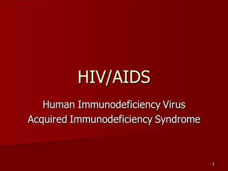 1 HIV/AIDS Human Immunodeficiency Virus Acquired Immunodeficiency Syndrome.