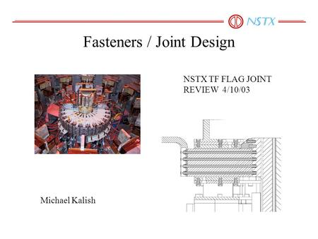Fasteners / Joint Design Michael Kalish NSTX TF FLAG JOINT REVIEW 4/10/03.