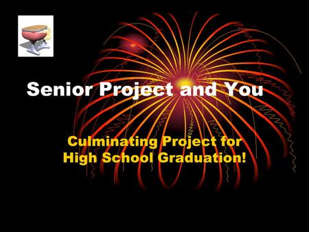 Senior Project and You Culminating Project for High School Graduation!