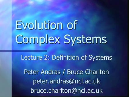 Evolution of Complex Systems Lecture 2: Definition of Systems Peter Andras / Bruce Charlton