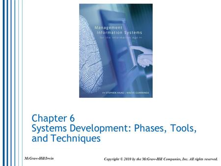 Chapter 6 Systems Development: Phases, Tools, and Techniques Copyright © 2010 by the McGraw-Hill Companies, Inc. All rights reserved. McGraw-Hill/Irwin.