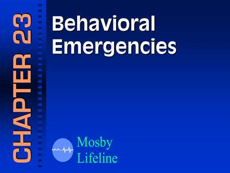 Behavioral Emergencies CHAPTER 23. BehaviorBehavior.