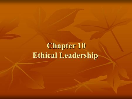 Chapter 10 Ethical Leadership. Principles of ethical decision making _ Sales ethics form a code of moral conduct that guides sales managers and salespeople.
