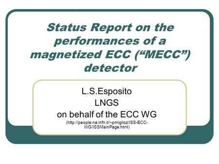 "Status Report on the performances of a magnetized ECC (""MECC"") detector L.S.Esposito LNGS on behalf of the ECC WG (http://people.na.infn.it/~pmiglioz/ISS-ECC-"