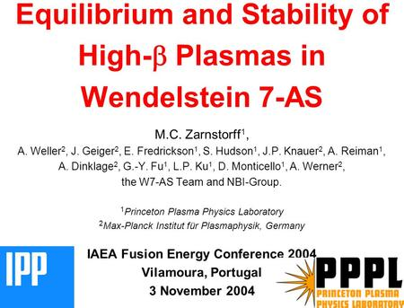 MCZ 041103 1 Equilibrium and Stability of High-  Plasmas in Wendelstein 7-AS M.C. Zarnstorff 1, A. Weller 2, J. Geiger 2, E. Fredrickson 1, S. Hudson.
