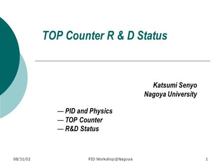 08/31/02PID TOP Counter R & D Status — PID and Physics — TOP Counter — R&D Status Katsumi Senyo Nagoya University.
