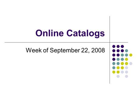 "Online Catalogs Week of September 22, 2008. ""Guided"" Search searches specific fields only guided searches in the BGSU catalog include: title author subject."