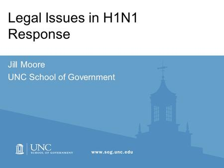 Legal Issues in H1N1 Response Jill Moore UNC School of Government.