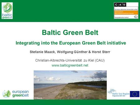 Baltic Green Belt Integrating into the European Green Belt initiative Stefanie Maack, Wolfgang Günther & Horst Sterr Christian-Albrechts-Universität zu.