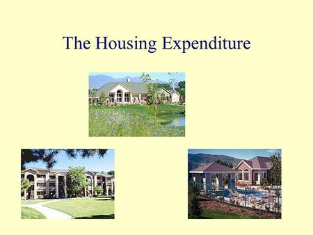 The Housing Expenditure. Objectives Discuss the options available for rented and owned housing and whether renters or owners pay more for housing. Determine.