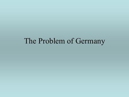 The Problem of Germany. What to do Hitler's ruin Reich posed problems Wanted to end Nazism Therefore punished Nazi Leaders.